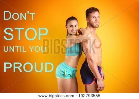 Fitness quotes. Text DON'T STOP UNTIL YOU PROUD and sporty young couple on color background