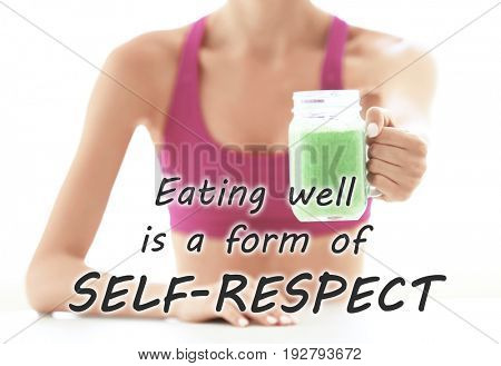Fitness quotes. Text EATING WELL IS A FORM OF SELF-RESPECT and young woman holding jar with smoothie on background