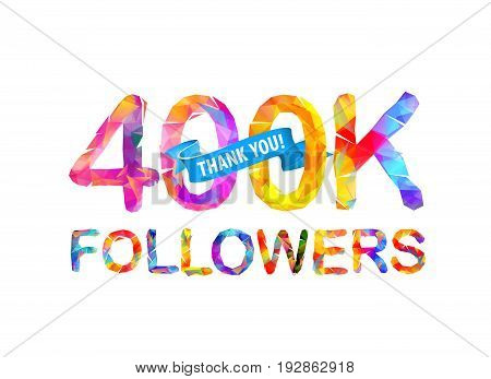 400K (four hundred thousand) followers. Thank you! Triangular vector letters.