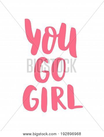 You go girl. Hand Lettering print for Designs - t-shirts postcards bags posters prints. Modern calligraphy brush handwriting text. Motivation inspiration phrase. Vector. Pink. Girl power