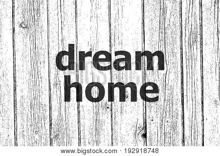 Text Dream Home. Social Concept . Wooden Texture Background. Black And White