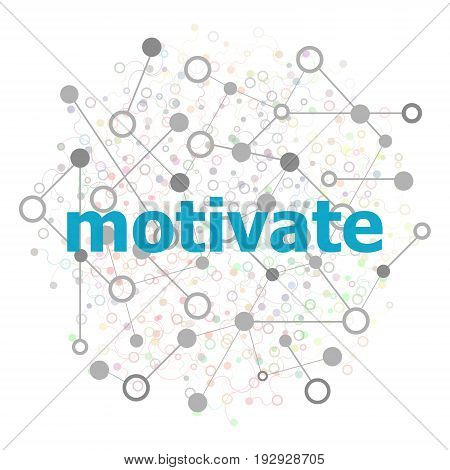 Text Motivate. Business Concept. Connecting Dots And Lines