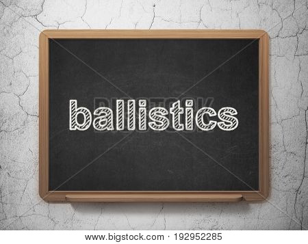 Science concept: text Ballistics on Black chalkboard on grunge wall background, 3D rendering