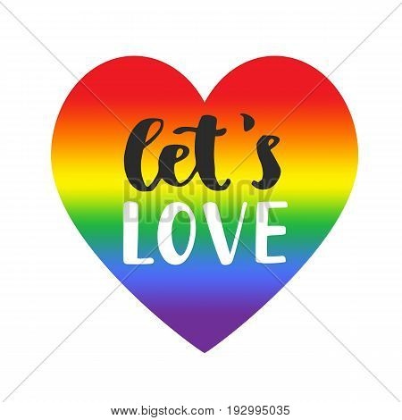 Let's love slogan. Inspirational Gay Pride poster with rainbow spectrum heart, brush lettering. Homosexuality emblem. LGBT rights concept.