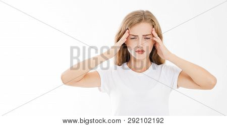 Stressed Exhausted Caucasian Woman Having Strong Tension Headache. Portrait Of Sick Girl Suffering F