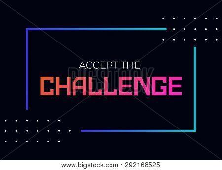 Challenges Concept. Motivation Quote Accept The Challenge. Target Achievement Idea. Business Plan Of