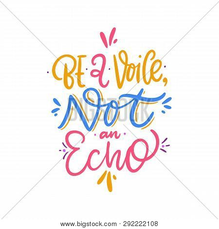 Be A Voice Not Echo. Hand Drawn Vector Lettering. Motivational Inspirational Quote.