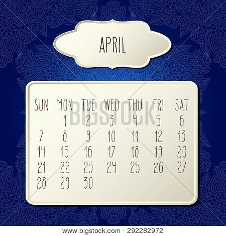 April Year 2019 Vector Monthly Calendar Over Dark Blue Doodle Ornate Hand Drawn Floral Background, W