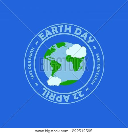 Blue Circle Typography Earth Day At The Middle Have Earth With Cloud. Happy Earth Day, 22 April. Ear