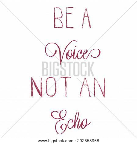 Be A Voice Not An Echo Hand Lettered Quote. Inspirational Phrase.