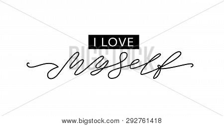 Love Myself. Fashion Typography Quote. Modern Calligraphy Text Love My Self. Design Print For Girls