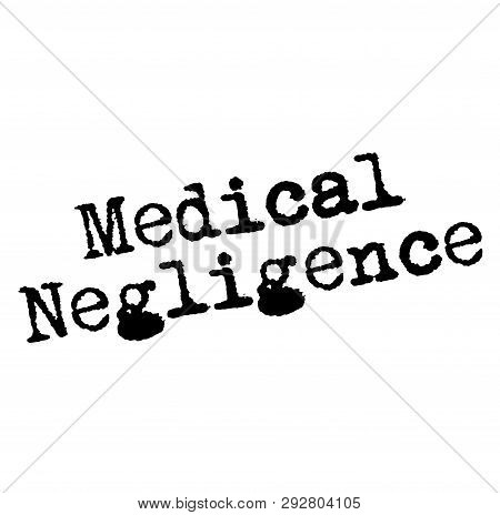 Medical Negligence Stamp On White Background. Labels And Stamps Series.