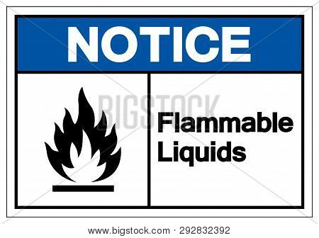 Notice Flammable Liquids Symbol Sign, Vector Illustration, Isolate On White Background Label .eps10