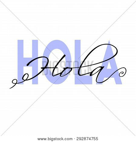 Hola Word Lettering. Hand Drawn Brush Calligraphy. Vector Illustration.