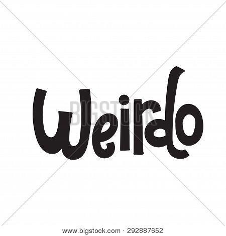 Weirdo - Funny, Comical Birthday Slogan Stylized Typography. Social Media, Poster, Card, Banner, Tex