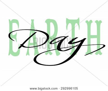 Earth Day Hand Drawn Lettering. Modern Calligraphy. Vector Illustration.
