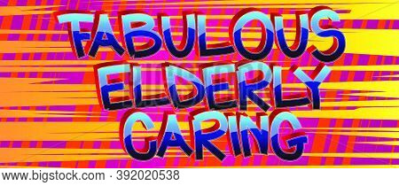 Fabulous Elderly Caring Comic Book Style Cartoon Words On Abstract Colorful Comics Background.