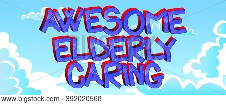 Awesome Elderly Caring Comic Book Style Cartoon Words On Abstract Colorful Comics Background.