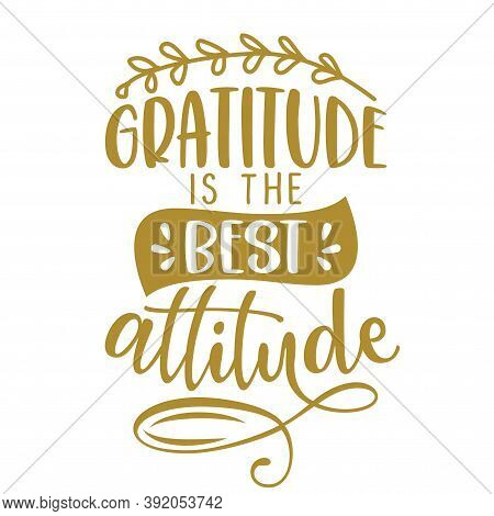Gratitude Is The Best Attitude - Inspirational Thanksgiving Day Beautiful Handwritten Quote, Letteri