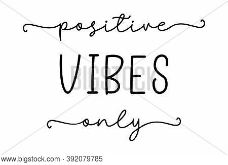 Positive Vibes Only. Simple Lettering Typography Script Quote Positive Vibes Only. Modern Calligraph