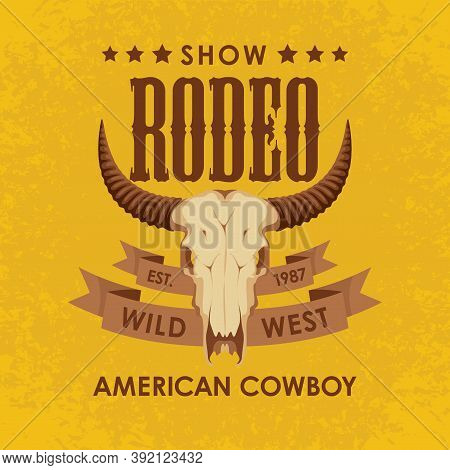 Banner For A Cowboy Rodeo Show. Vector Illustration With A Skull Of Bull And Lettering On A Grunge Y