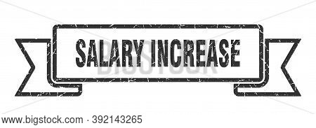 Salary Increase Ribbon. Salary Increase Grunge Band Sign. Salary Increase Banner