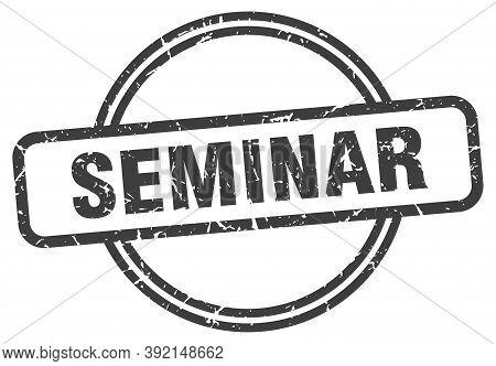Seminar Stamp. Seminar Round Vintage Grunge Sign. Seminar