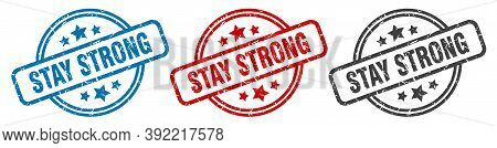 Stay Strong Stamp. Stay Strong Round Isolated Sign. Stay Strong Label Set