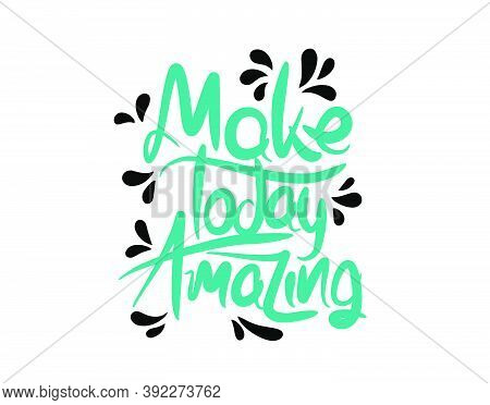Make Today Amazing Lettering Text On White Background In Vector Illustration