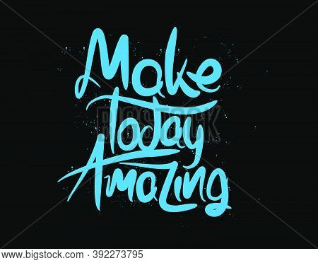 Make Today Amazing Lettering Text On Black Background In Vector Illustration