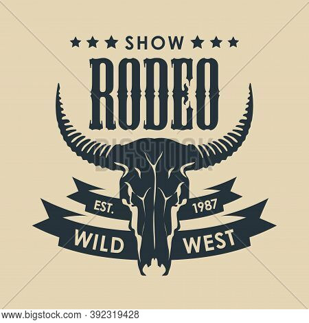 Banner For A Cowboy Rodeo Show. Vector Illustration With A Skull Of Bull And Lettering In Retro Styl