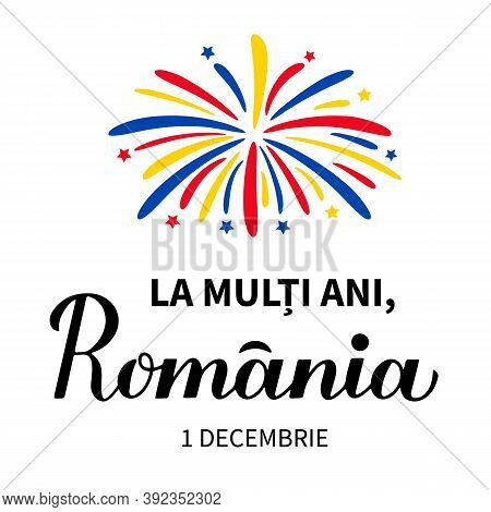 Happy Birthday Romania Lettering In Romanian Language. National Day In Romania Also Called Great Uni