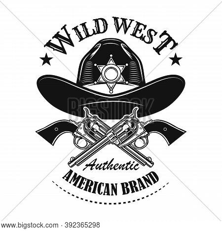 Wild West Emblem Vector Illustration. Sheriffs Hat With Star And Crossed Guns With Text. Lifestyle C