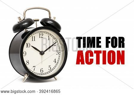 Alarm Clock And Text Time For Action.  Time For Action Concept . Time For Action Concept Clock Close