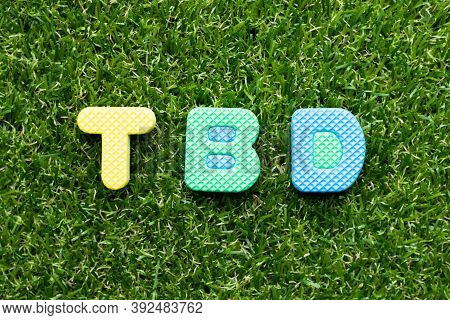 Toy Foam Letter In Word Tbd (abbreviation Of To Be Defined, Discussed, Determined, Decided, Deleted