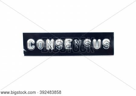 Embossed Letter In Word Consensus On Black Banner With White Background