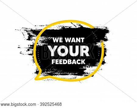 We Want Your Feedback Symbol. Paint Brush Stroke In Speech Bubble Frame. Survey Or Customer Opinion