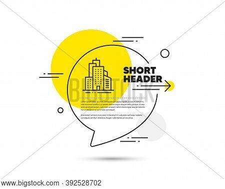 Skyscraper Buildings Line Icon. Speech Bubble Vector Concept. City Architecture Sign. Town Symbol. S