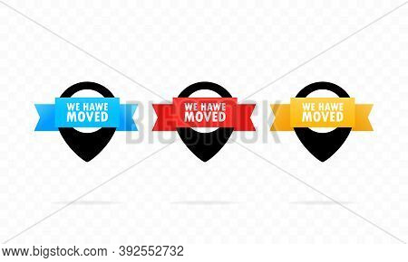 We Have Moved. Ribbon, Banner, Label. Map Location Pointer Set. Move Change Location. Vector Flat Ca