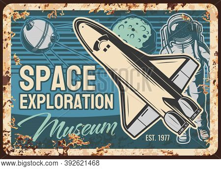 Space Exploration Museum Vector Rusty Metal Plate With Shuttle, Astronaut And Satellite. Vintage Rus