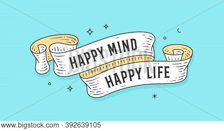 Happy Mind Happy Life. Old School Vintage Ribbon, Retro Greeting Card With Ribbon, Text Happy Life.