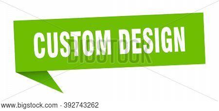 Custom Design Banner. Custom Design Speech Bubble. Custom Design Sign