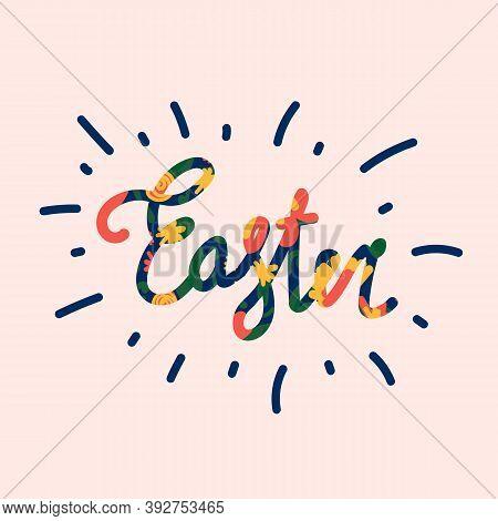 Vector Lettering Easter. Greeting Illustration With Vector Flower Background For Spring Easter Holid