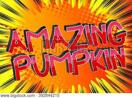 Amazing Pumpkin Comic Book Style Cartoon Words On Abstract Colorful Comics Background.