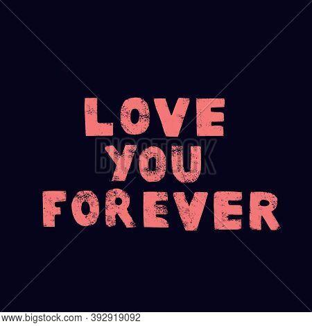 I Love You Forever. Inscription. Handwritten Inscription.valentines Day
