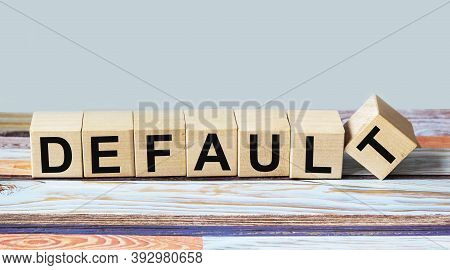 Default Word Written On Wood Block. Default Text On Table, Concept.