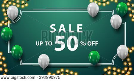 Sale, Up To 50 Off, Green Discount Banner With Garland, Vintage Frame, White And Green Balloons