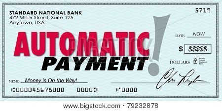 Automatic Payment words on a check or money sent to you without ordering or asking for it