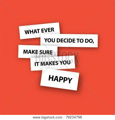Minimalistic text lettering of an inspirational saying What ever you decide to do, make sure it makes you happy