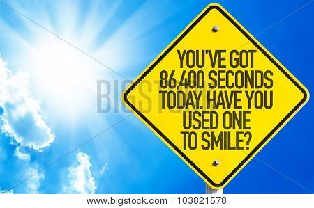 You've Got 86,400 Seconds Today. Have You Used One to Smile? sign with sky background